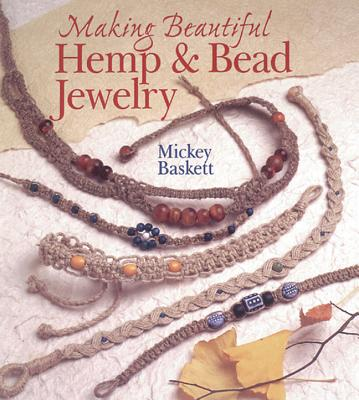 Making Beautiful Hemp & Bead Jewelry By Baskett, Mickey