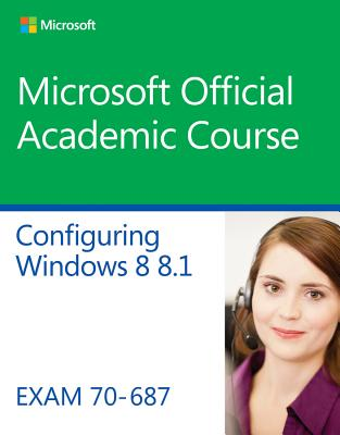 70-687 Configuring Windows 8.1 By Microsoft Official Academic Course (COR)